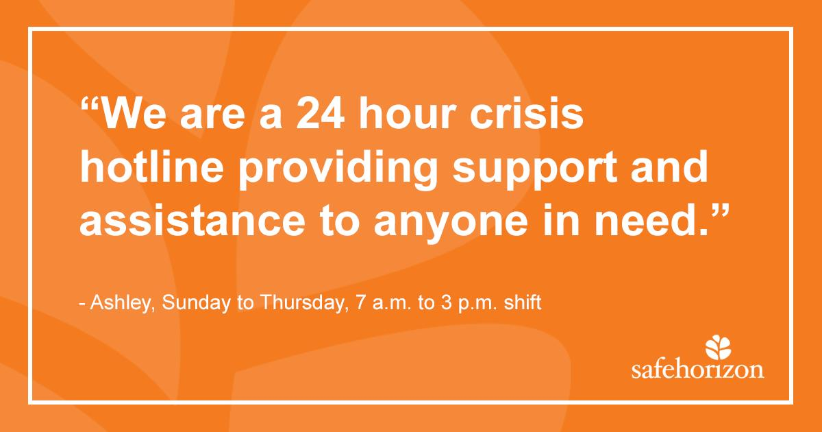 Employees who staff our 24-hour hotline are at the front lines of providing safety and support to thousands of survivors each year who are taking a critical first step in improving their lives. 1-800-621-HOPE