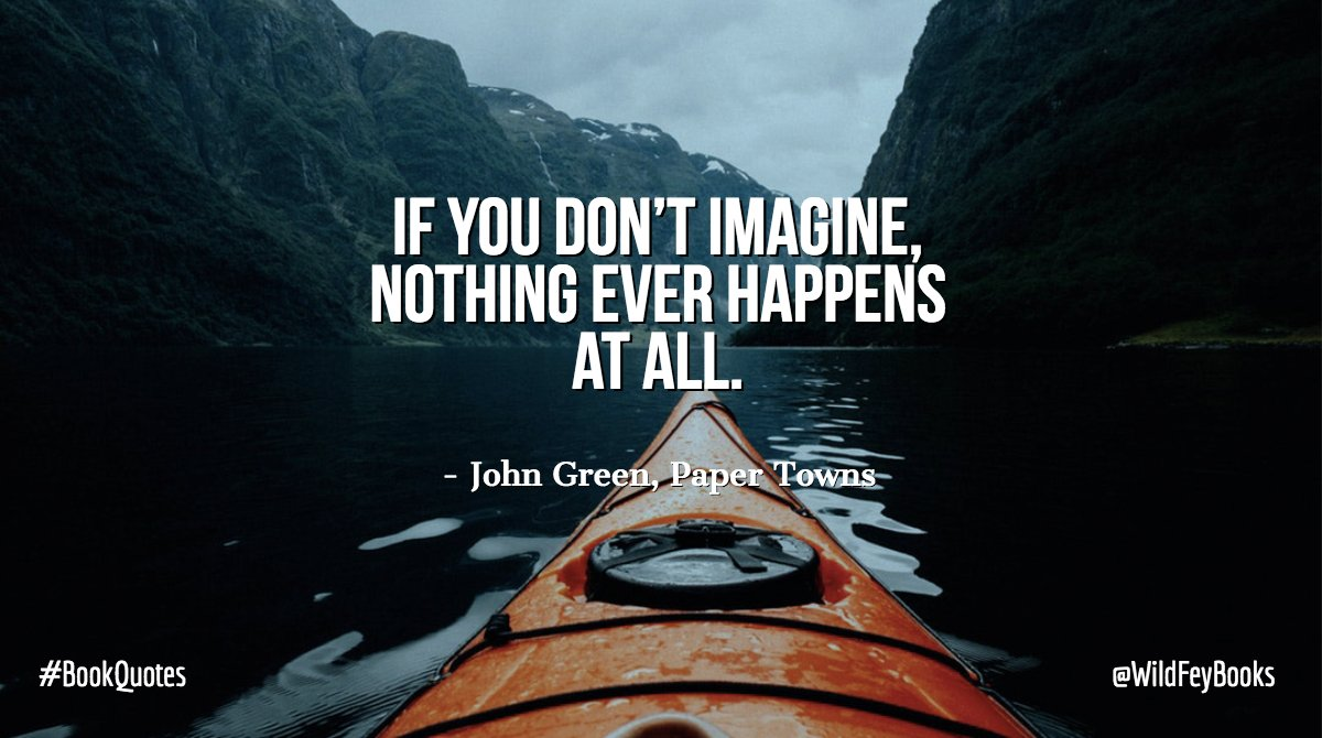 If you don't imagine, nothing ever happens at all. - John Green, Paper Towns #BookQuotes <br>http://pic.twitter.com/ZGSwbjnLjP