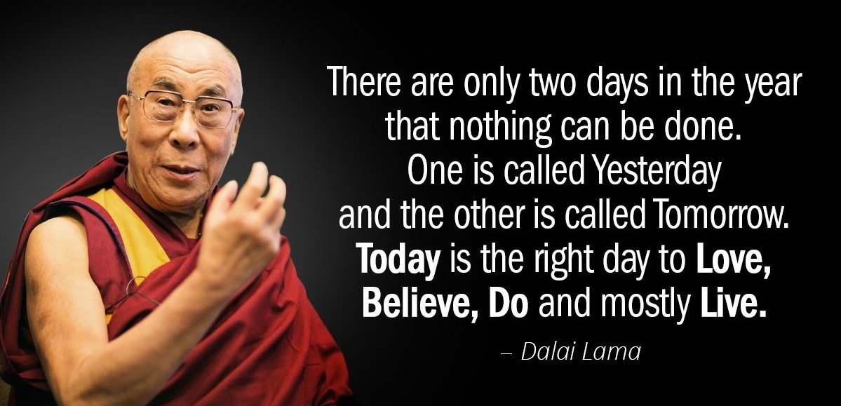 """""""There are only two days in the year that nothing can be done. One is called Yesterday and the other is called Tomorrow. Today is the right day to Love, Believe, Do and mostly Live."""" - Dalai Lama  #DalaiLama #Buddha #Buddhism #quotes #quoteoftheday #life #MondayMotivaton #love<br>http://pic.twitter.com/Er1V8StsXV"""
