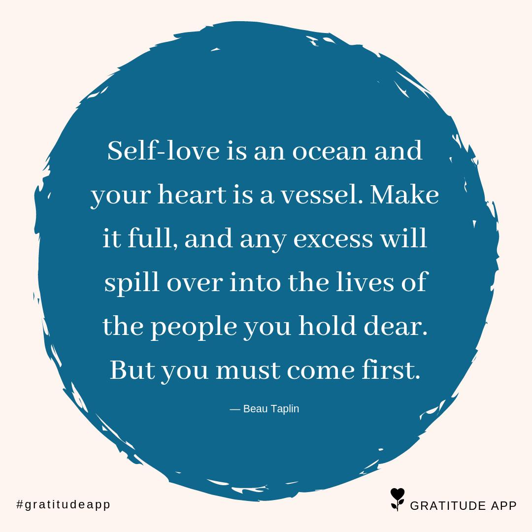 """Self-love is an ocean and your heart is a vessel. Make it full, and any excess will spill over into the lives of the people you hold dear. But you must come first."" — Beau Taplin  #gratitudeapp #MondayMotivation #selfcare<br>http://pic.twitter.com/blBFPAt6WE"