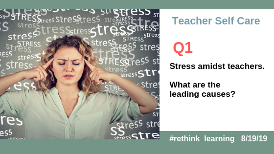 Q1. Stress amidst teachers. What are the leading causes? #rethink_learning #selfcare