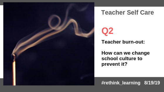 Q2. Teacher burn-out: How can we change school culture to prevent it? #rethink_learning #selfcare