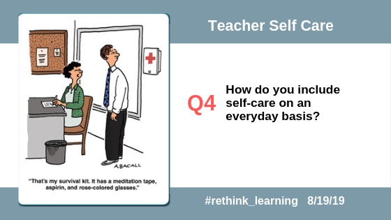 Q4. How do you include self-care on an everyday basis? #rethink_learning #selfcare