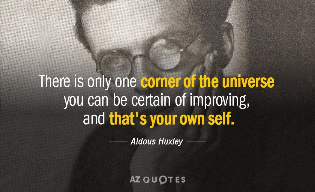 """""""There is only one corner of the universe you can be certain of improving, and that's your own self."""" - Aldous Huxley credit to @AzQuotescom #personaldevelopment #personalgrowth<br>http://pic.twitter.com/CJTtES3XD8"""