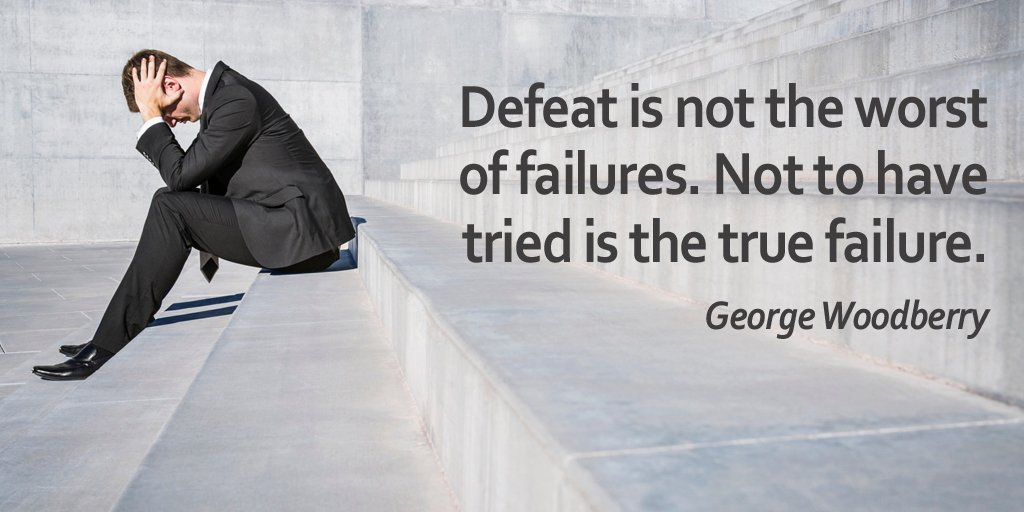 Defeat is not the worst of failures. Not to have tried is the true failure. - George Woodberry #ThursdayThoughts