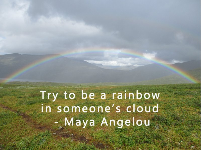 Try to be a rainbow in someone's cloud – Maya Angelou #MondayMotivation