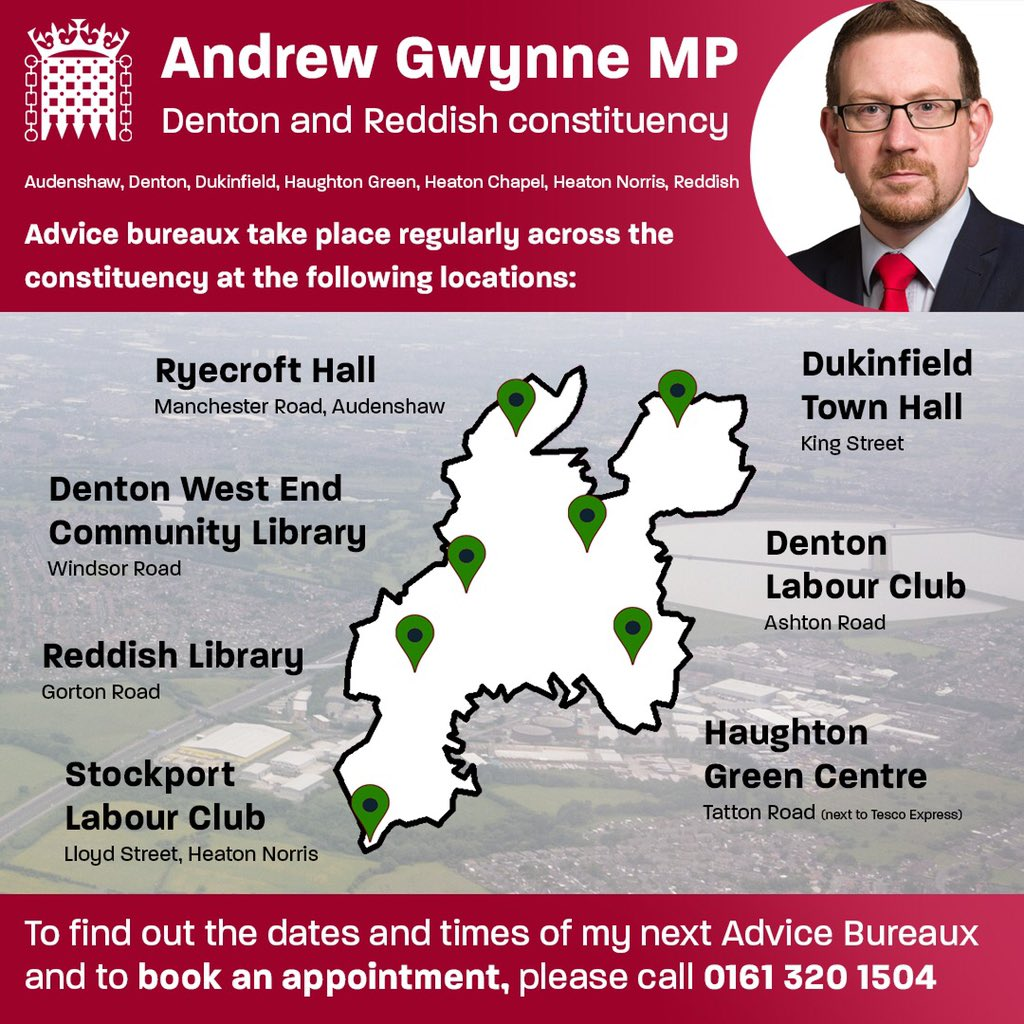 I hold 7 Advice Bureaux a month across the constituency: • Ryecroft Hall, Audenshaw • Dukinfield Town Hall • Denton Labour Club • Denton West End Community Library • Haughton Green Centre • Reddish Library • Stockport Labour Club ☎️ 0161 320 1504 to book an appointment.