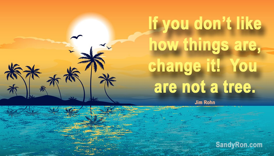 If you don't like how things are, change it! You are not a tree. ... #jimrohn  #motivationalquote <br>http://pic.twitter.com/328KZmbK1L