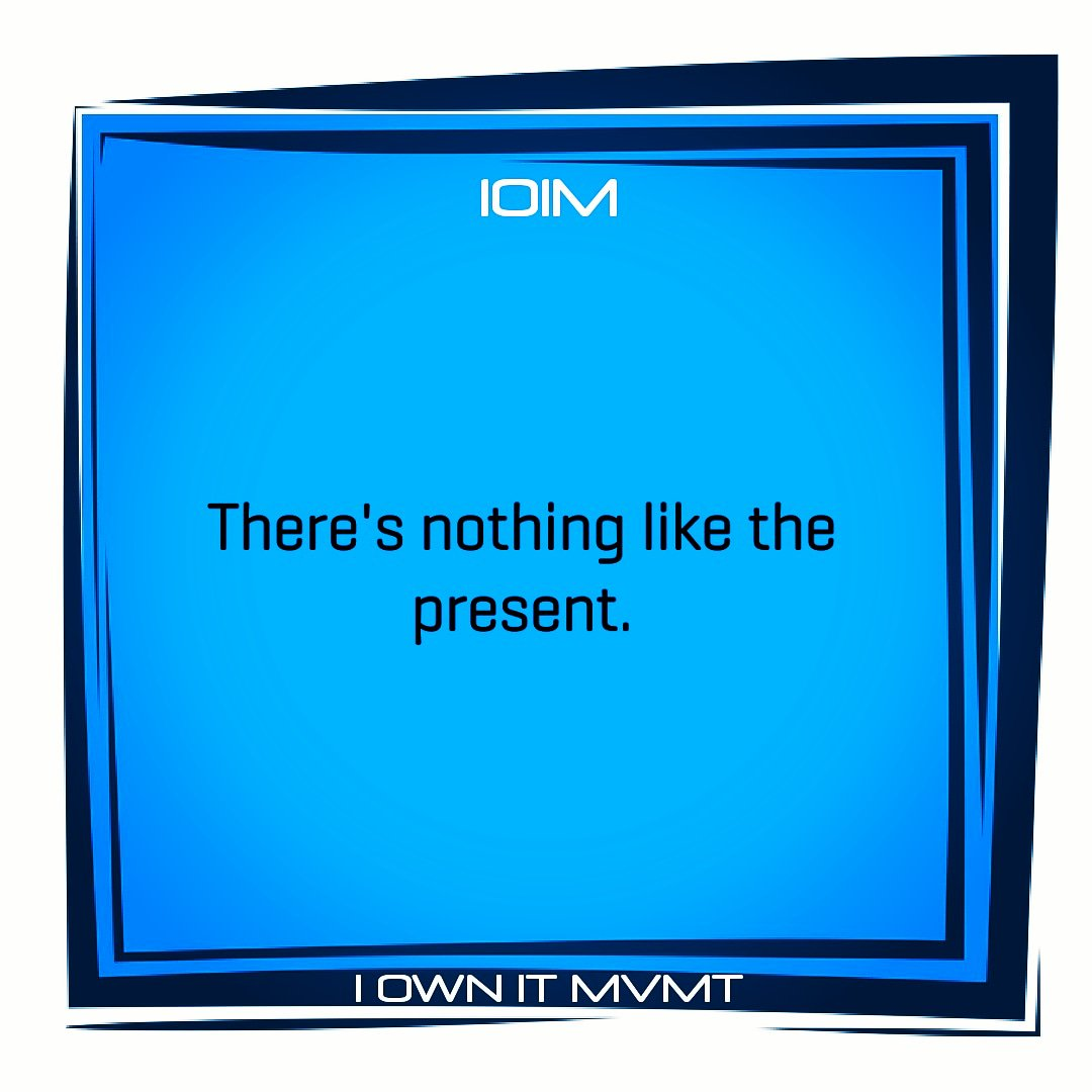 There's nothing like the present.👉@iownitmovement#iownitmvmt #goodvibes #maxout #love #garyvee #lifelessons #positive #highvibes #inspiration #motivation #inspire #beininspired #motivational #positivity #selflove #wordstoliveby #happiness #life #inspiring #positivethinking