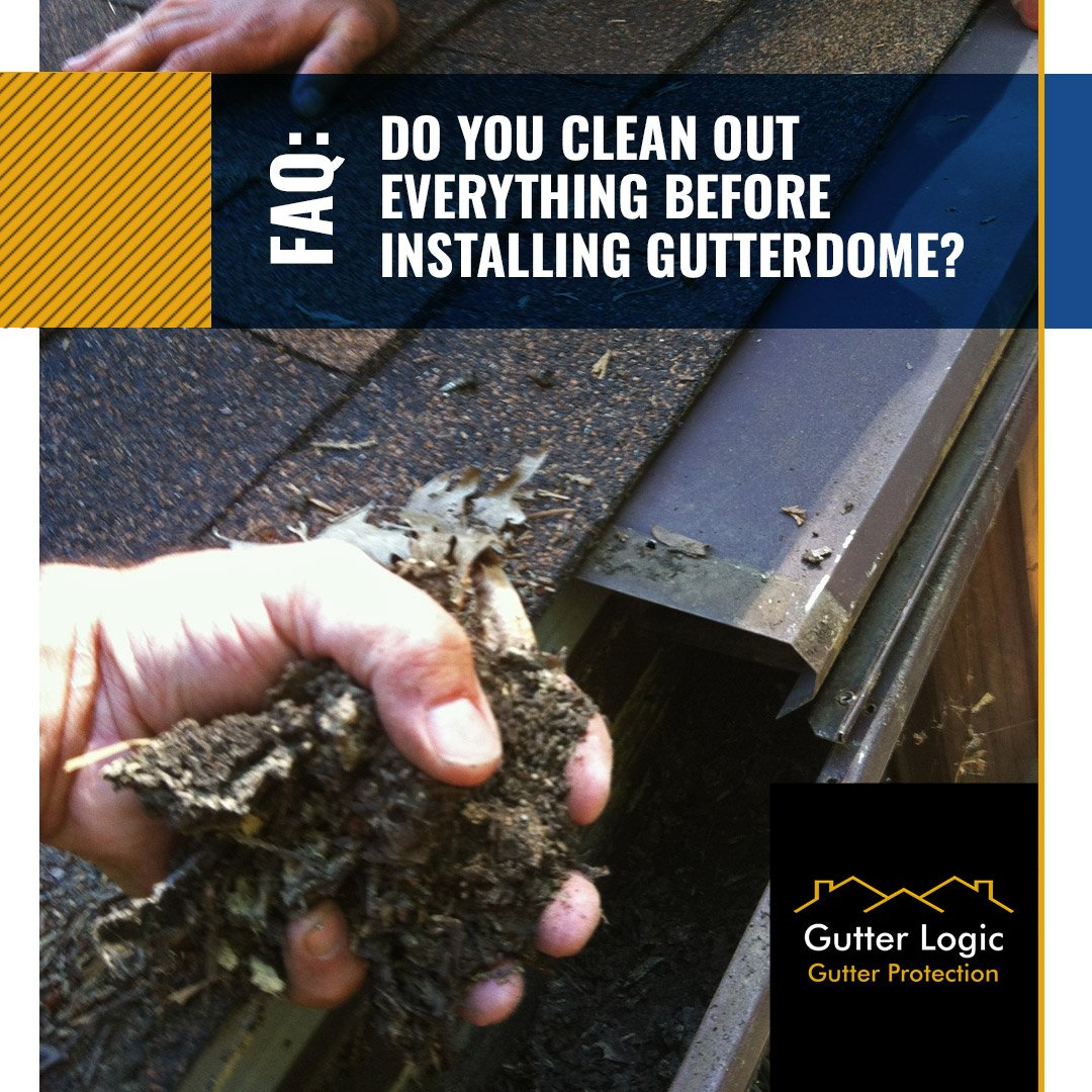 Answer: Yes! Our installers will clean out your existing gutters and downspout entirely.