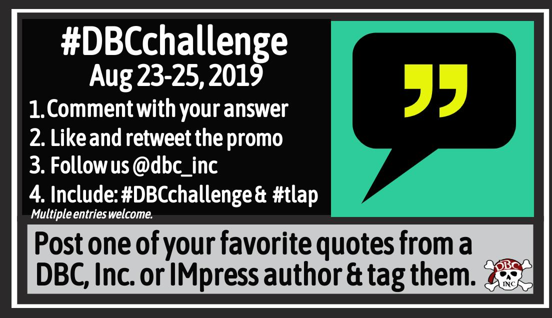 4 WINNERS=1 @dbc_inc book of CHOICE #DBCchallenge Aug 23-25 All entries will be entered to win a book +2 possible GOLDEN Treasures Winners=8/25 Comment w/a fave quote from a @dbc_inc or IMpress author. Like & RT Add #dbcchallenge + #tlap Follow us. Multiple entries=!<br>http://pic.twitter.com/JScOtaA5bl