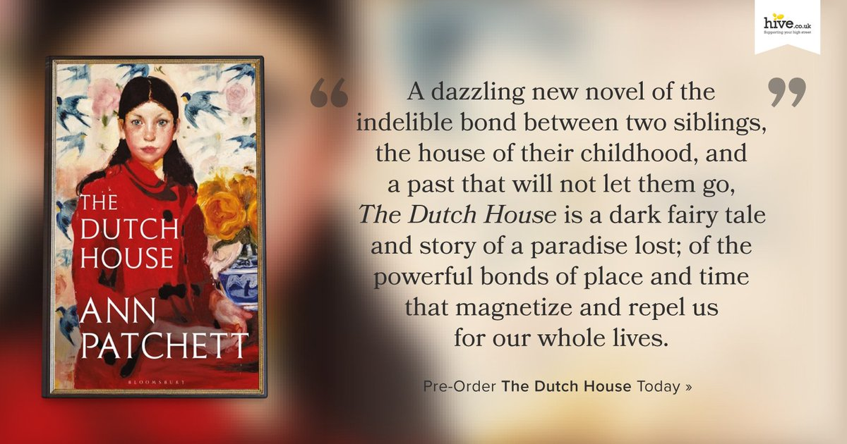 Hive Co Uk På Twitter There S Only One Month Left To Get Your Pre Orders In For Thedutchhouse A Dazzling New Novel By Ann Patchett Author Of Bel Canto Find Out More And Support An