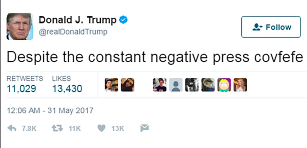 TOP BOMBSHELLS OF THE GOOGLE LEAK 1. Deleting Covfefe Documents reveal Google raced to remove the Arabic word Covfefe from virtual existence in the hours and days following Donald Trump's infamous tweet. On May 31, 2017, after returning from Saudi Arabia, Trump tweeted this: