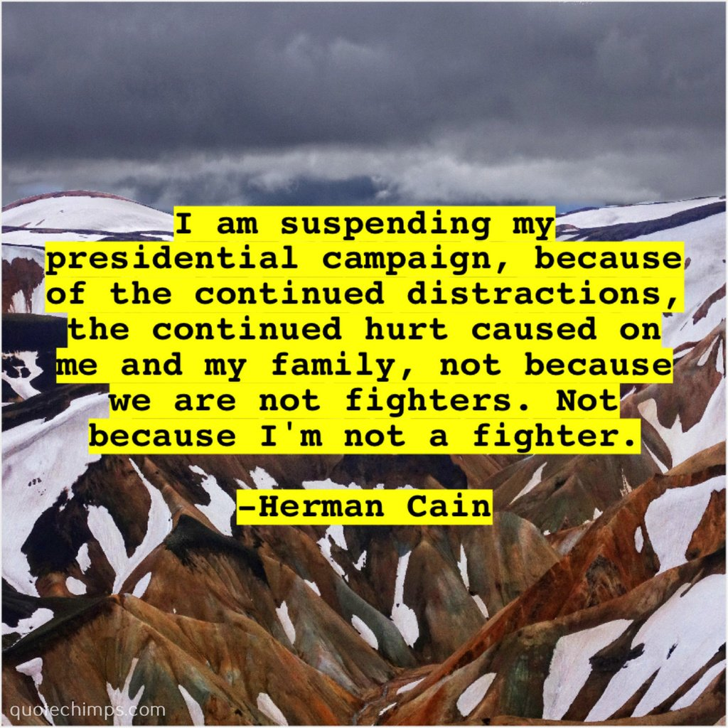 "Herman Cain – I am suspending my presidential…  ""I am suspending my presidential campaign, because of the continued distractions, the continued hurt caused on me and my family, not because we are not fighters. Not because I'm not a fighter."" -Herman … https://t.co/7GHNPiEWo1 https://t.co/1arIUmigzo"