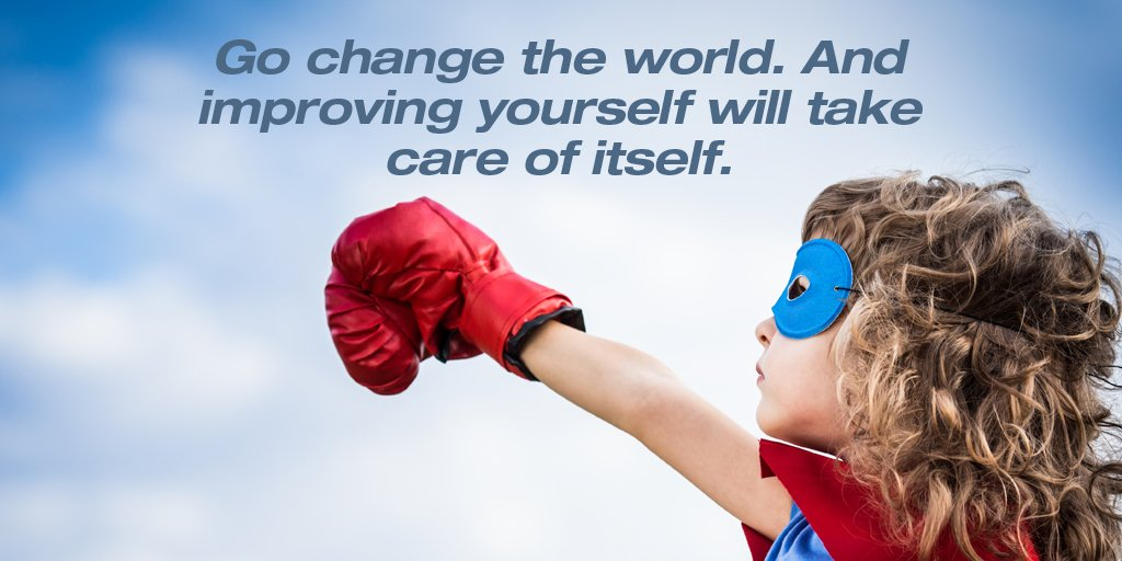 Go change the world. And improving yourself will take care of itself. #quote #SuperSoulSunday  #bloogle01