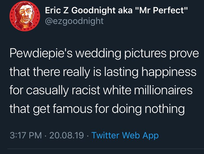 It baffles me how someone calling themselves Mr Perfect can be so hypocritical and ignorant towards facts. Yes, Pewdiepie might have made some mistakes in the past but pretty much everyone did. He apologized and tries to move on from it. Calling someone racist and immediately 1/2 https://t.co/ZiEOuBAC5j