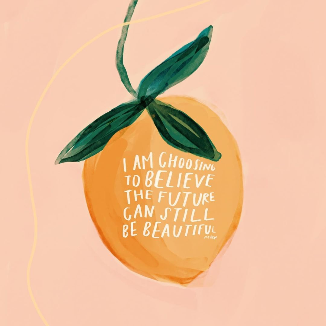 Choose to believe that the future can still be beautiful Image: @morganhnichols