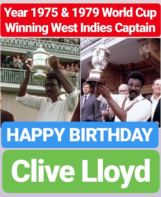 HAPPY BIRTHDAY Clive Lloyd 1975 WORLD CUP WINNER 1979 WORLD CUP WINNER  FORMER CAPTAIN OF WEST INDIES