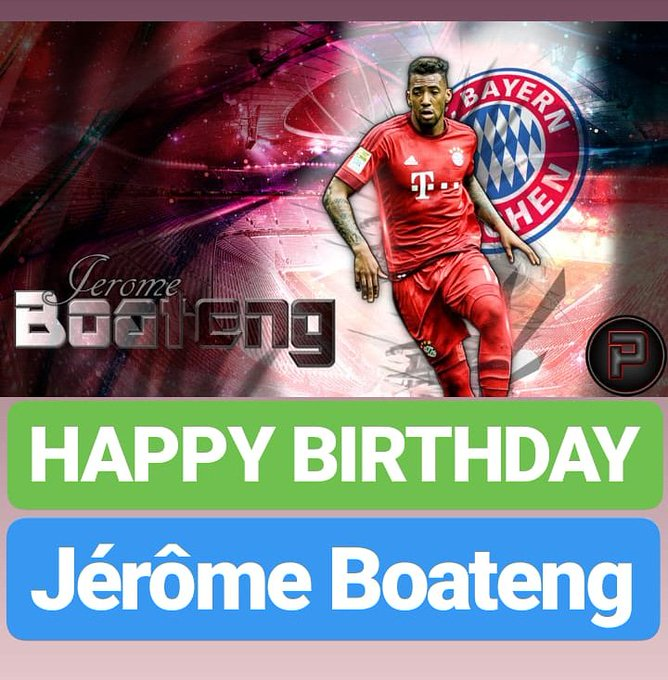 HAPPY BIRTHDAY  Jérôme Boateng