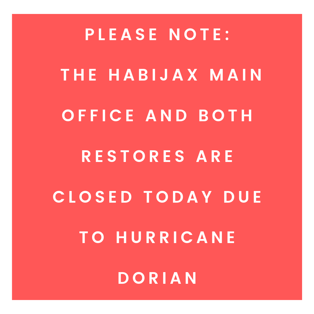 Please Note: the HabiJax main office and both ReStores will be closed today due to Hurricane Dorian.