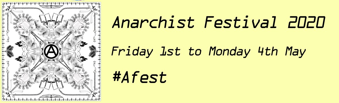 Early call out to get involved in #Afest 2020! Put your own anarchist-related event on in May 2020 and we will promote it. The plan is to have events across UK and Ireland demonstrating the breadth of anarchist activity on these islands. Details: anarchistfestival.wordpress.com