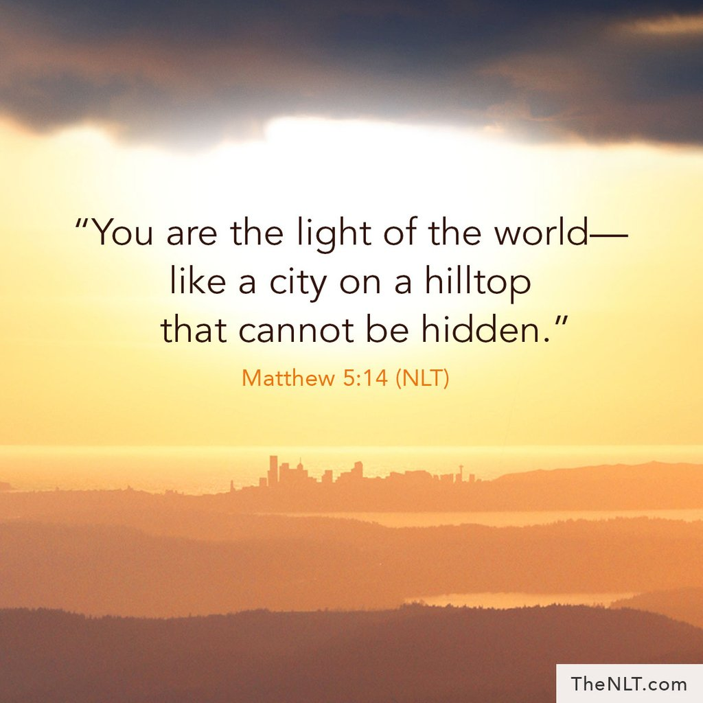 """NLT Bible Verse on Twitter: """"""""You are the light of the world—like a city on  a hilltop that cannot be hidden."""" Matthew 5:14, NLT #ReadTheNLT  #WordsOfJesus #YouAreTheLight #CannotBeHidden #Shine #Beam #Bright…  https://t.co/OzCtMm964a"""""""