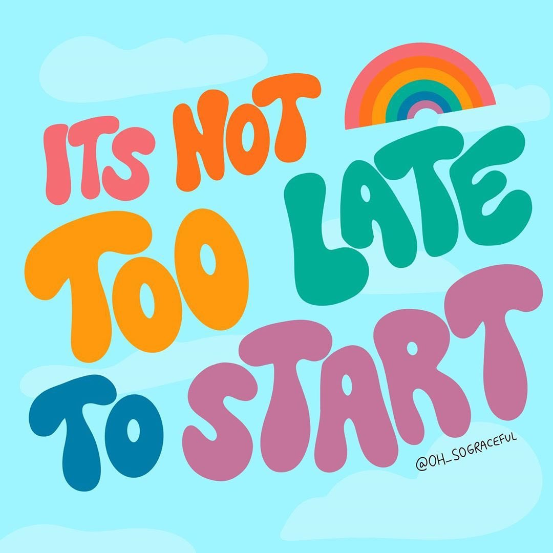 Be willing to try something new. It's not too late to start 🌈 Image: ohsograceful.com