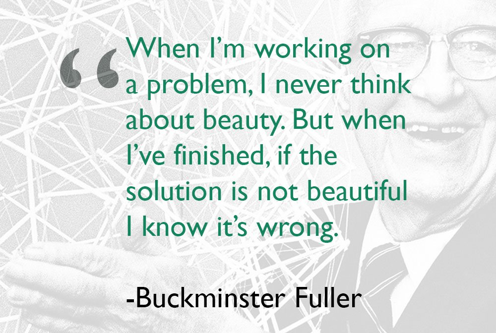 """Thursday #Architect Inspiration: When I'm working on a problem, I never think about beauty. But when I've finished, if the solution is not beautiful I know it's wrong."""" – Buckminster Fuller"""