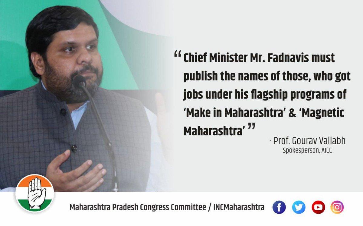 Chief Minister @Dev_Fadnavis must publish the names of those, who got jobs under his flagship programs of Make in Maharashtra & Magnetic Maharashtra: @GouravVallabh<br>http://pic.twitter.com/Kru4QD0EV6