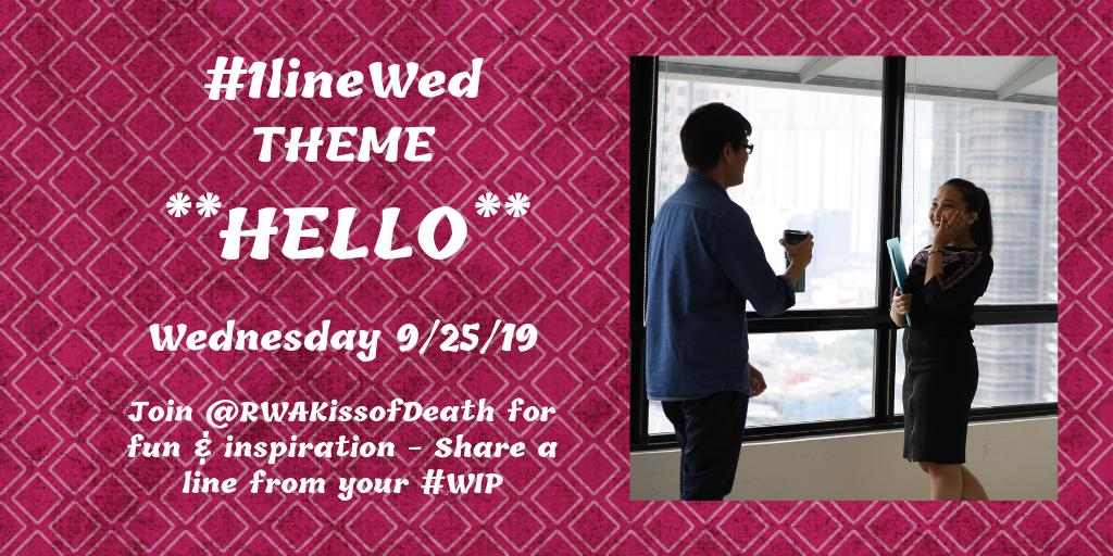 HELLO, world! HELLO, Dolly. HELLO Kitty. You had me at HELLO. When first we meet, we say HELLO. Come say HELLO on Wednesday 9/25/19 & share words from your #WIP using our #1lineWed THEME of **HELLO**. Pls RT. #amwriting #writingcommunity