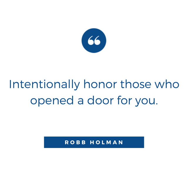 Intentionally honor those who opened a door for you. #honor #influence #robbholman
