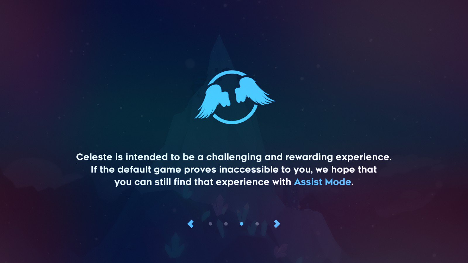 """""""Celeste is intended to be a challenging and rewarding experience. If the default game proves inaccessible to you, we hope that you can still find that experience with Assist Mode"""""""