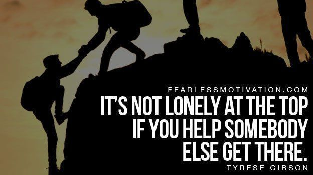 Its not lonely at the top if you help others get there. @Tyrese
