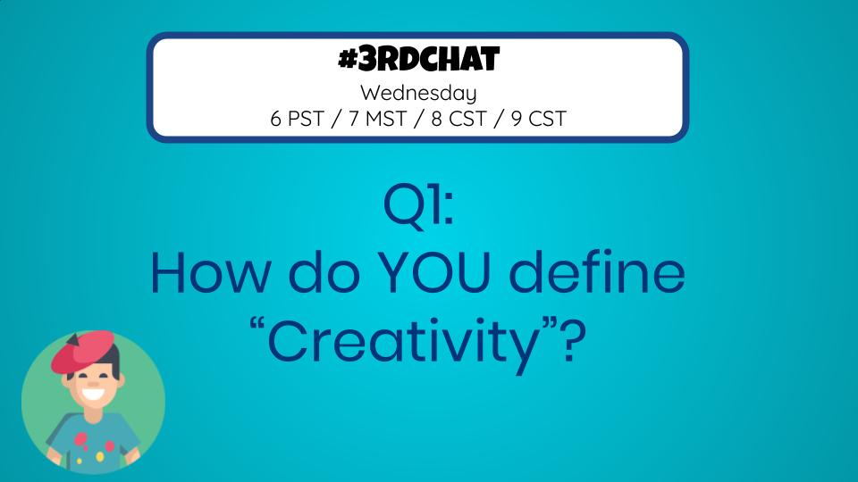 Everyone views creativity differently... Q1: How do YOU define 'Creativity'? #3rdChat
