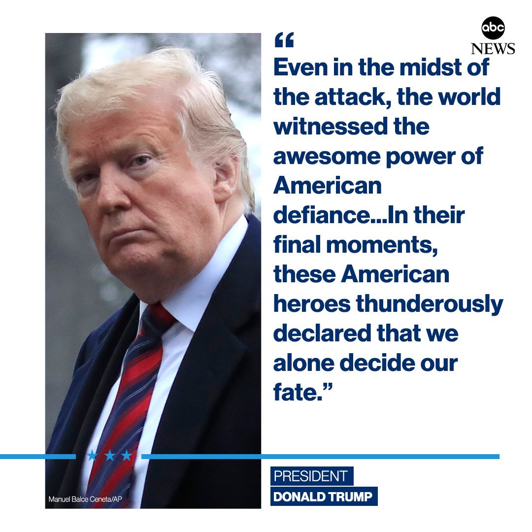 """On the anniversary of the 9/11 attacks, Pres. Trump remembers the bravery of the passengers of United 93: """"In their final moments, these American heroes thunderously declared that we alone decide our fate.""""  http:// abcn.ws/2UMmJ4F     #NeverForget<br>http://pic.twitter.com/JrkgDudofw"""