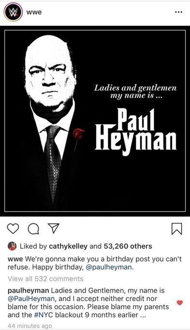LOL at Paul Heyman s comment...Happy Birthday to one of the best managers of all time