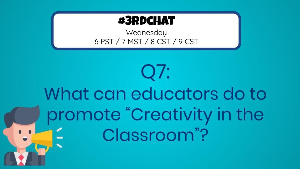 Q7: What can educators do to promote Creativity in the Classroom? #3rdChat