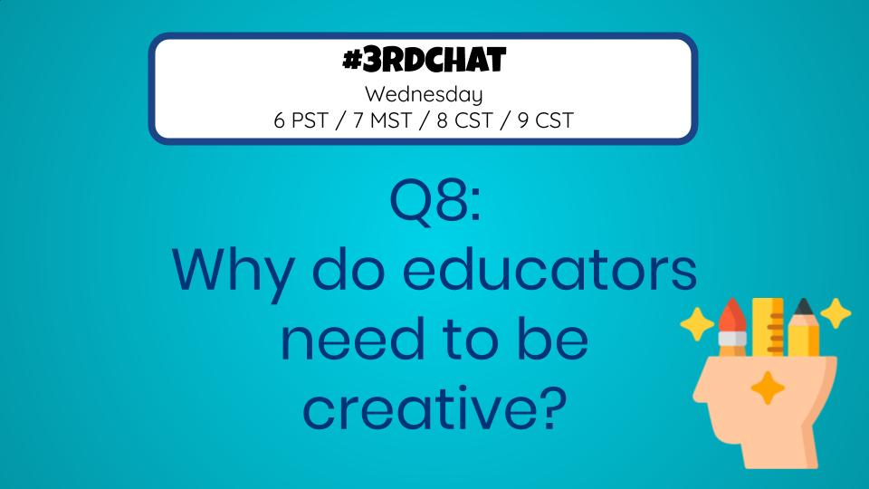 Q8: Why do educators need to be creative? #3rdChat