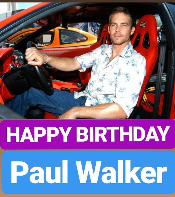 HAPPY BIRTHDAY  Paul Walker