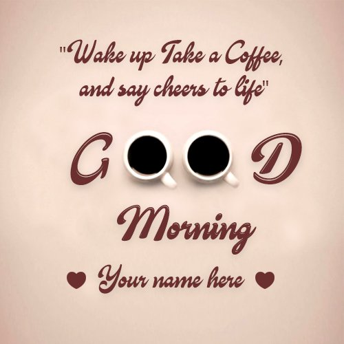 My Name Pix India On Twitter Write Your Name On Good Morning Quotes With Coffee Greeting Card Mynamepixindia Goodmorning Love Instagood Like Morning Instagram Breakfast Follow Buongiorno Photography Summer Bomdia Photooftheday Happy
