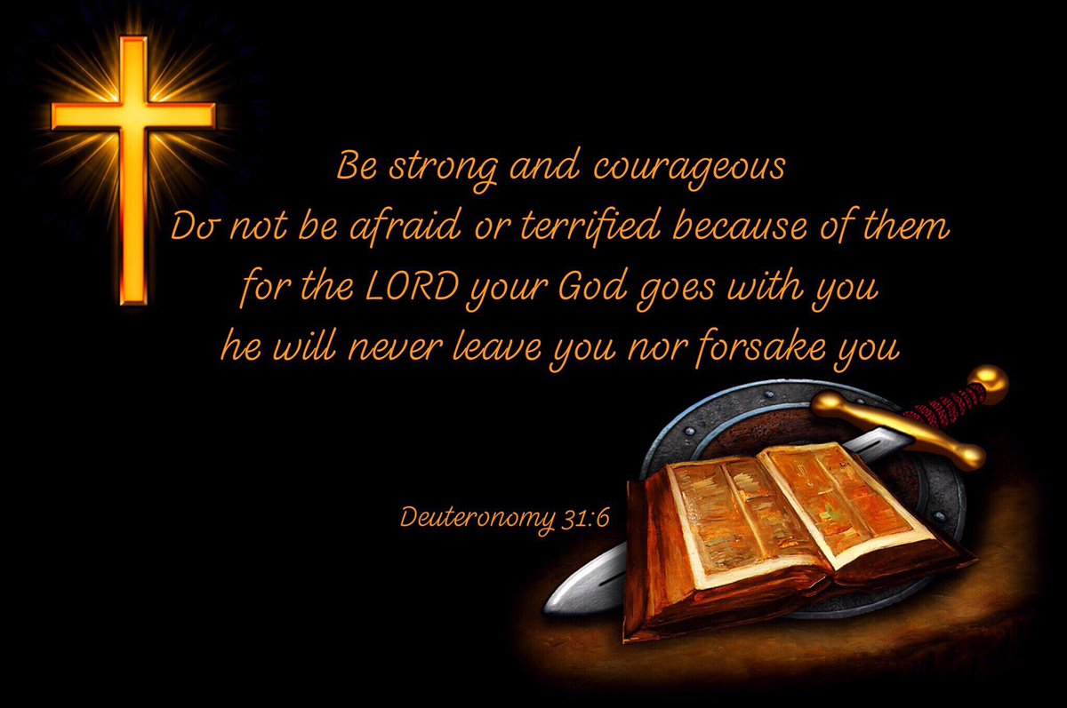 Be strong and courageous. Do not be afraid or terrified because of them, for the LORD your God goes with you; he will never leave you nor forsake you Deuteronomy 31:6<br>http://pic.twitter.com/lE9aPZMH7J