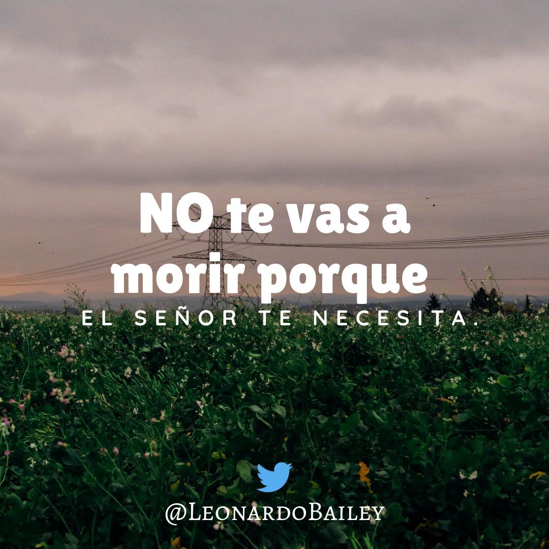 RT @LeonardoBailey: No te vas a morir porque el Señor te necesita. #FelizSabado #Dios #bendiciones #rt https://t.co/lMrfQV4Odt