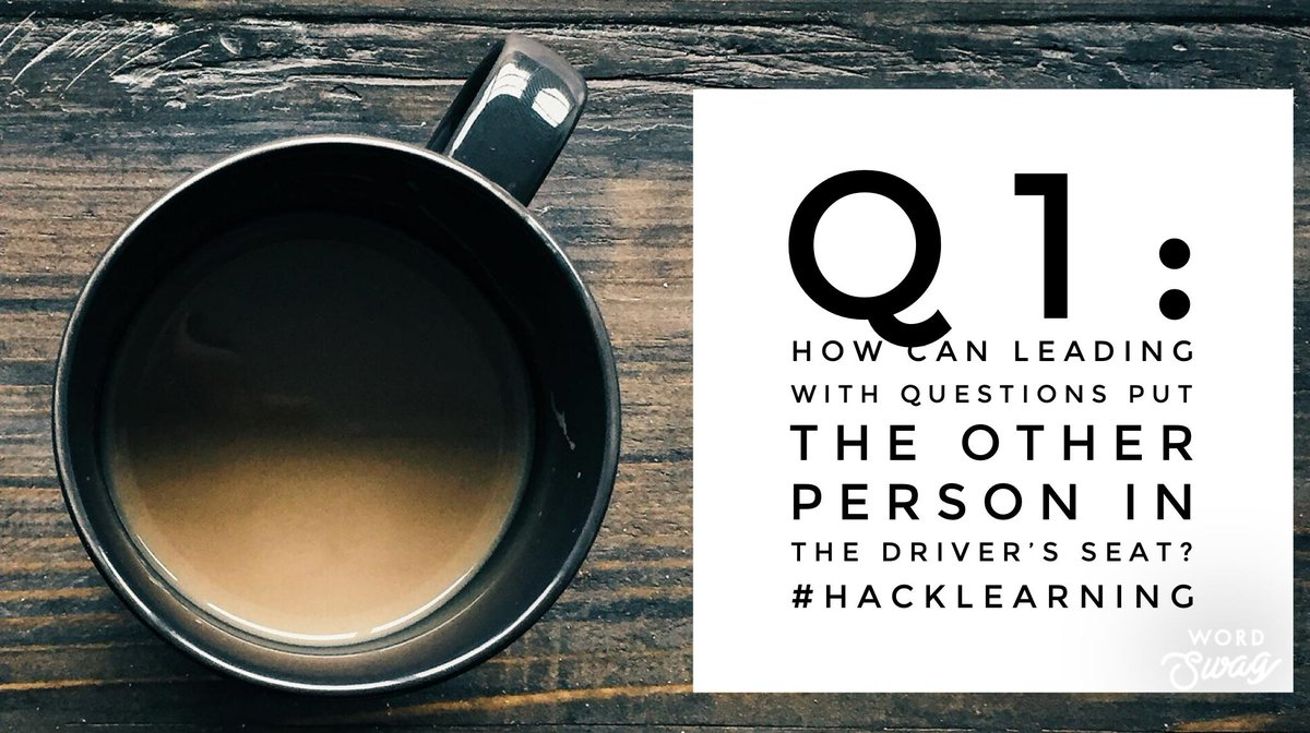 Q1: How can leading with questions put the other person in the driver's seat? #HackLearning