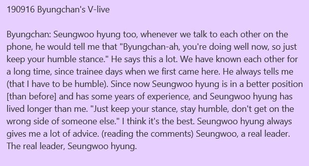 """190916 Byungchan's V-live  Byungchan: Seungwoo hyung too, whenever we talk to each other on the phone, he would tell me that """"Byungchan-ah, you're doing well now, so just keep your humble stance."""" He says this a lot.  #한승우 #HanSeungwoo<br>http://pic.twitter.com/c2bOIt2Um4"""
