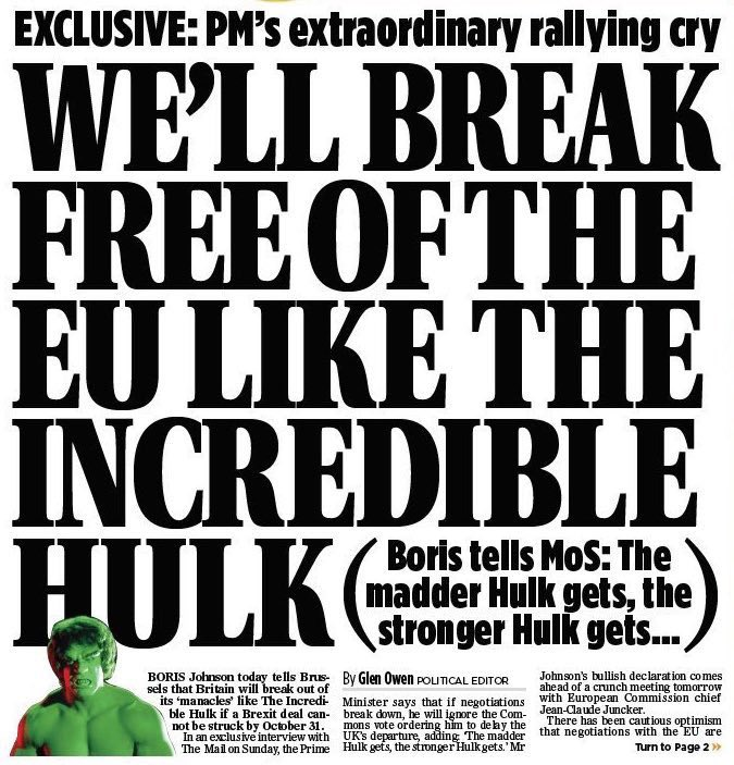 Boris Johnson forgets that the Hulk only fights for the good of the whole. Mad and strong can also be dense and destructive. The Hulk works best when he is in unison with a team, and is a disaster when he is alone. Plus...he's always got Dr. Banner with science and reason.