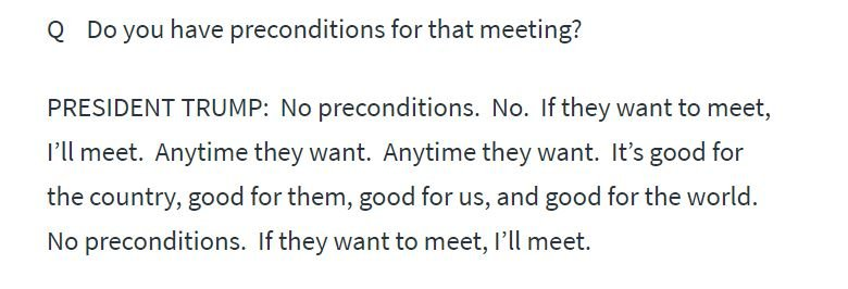 Here's a white house transcript of Trump enthusiastically welcoming talks without conditions.https://www.whitehouse.gov/briefings-statements/remarks-president-trump-prime-minister-conte-italy-joint-press-conference/ …
