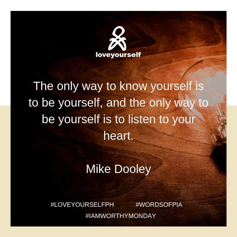 The only way to know yourself is to be yourself, and the only way to be yourself is to listen to your heart. - Mike Dooley #IAmWorthyMonday #WordsOfPia #LoveYourselfPh