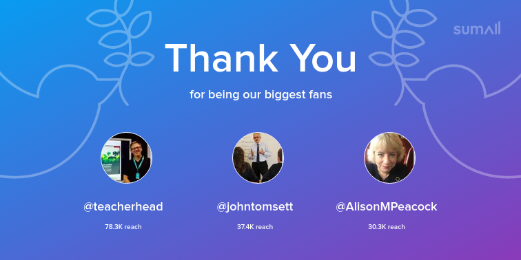 Our biggest fans this week: teacherhead, johntomsett, AlisonMPeacock. Thank you! via sumall.com/thankyou?utm_s…