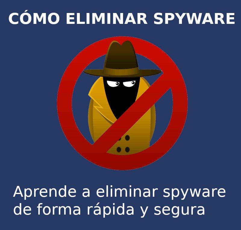 Cómo eliminar spyware y protegerse de nuevas amenazas