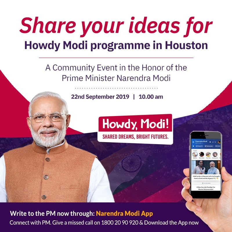 There is great enthusiasm towards the #HowdyModi programme in Houston on 22nd. For my speech that day, I want to hear from you. Share your ideas for my address. I would refer to some of them during my remarks. Express your thoughts on the special Open Forum on the NaMo App.